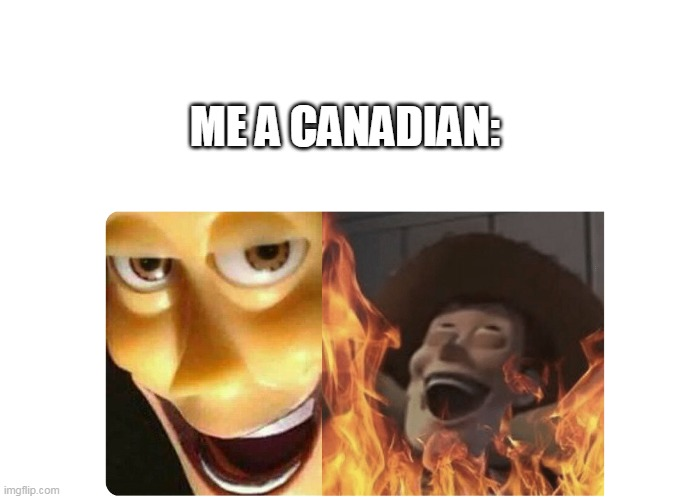 Satanic Woody | ME A CANADIAN: | image tagged in satanic woody | made w/ Imgflip meme maker