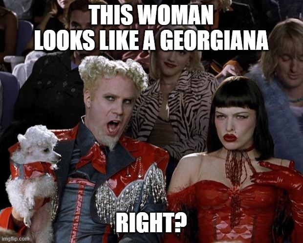 Right? |  THIS WOMAN LOOKS LIKE A GEORGIANA; RIGHT? | image tagged in memes,mugatu so hot right now | made w/ Imgflip meme maker