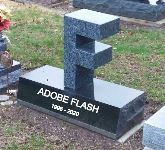 he was apart of everyone's childhood |  ADOBE FLASH; 1996 - 2020 | image tagged in f grave,memes,adobe flash | made w/ Imgflip meme maker