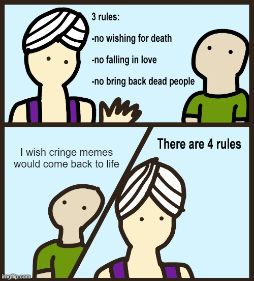 N O C R I N G E |  I wish cringe memes would come back to life | image tagged in genie rules meme,cringe,funny memes | made w/ Imgflip meme maker