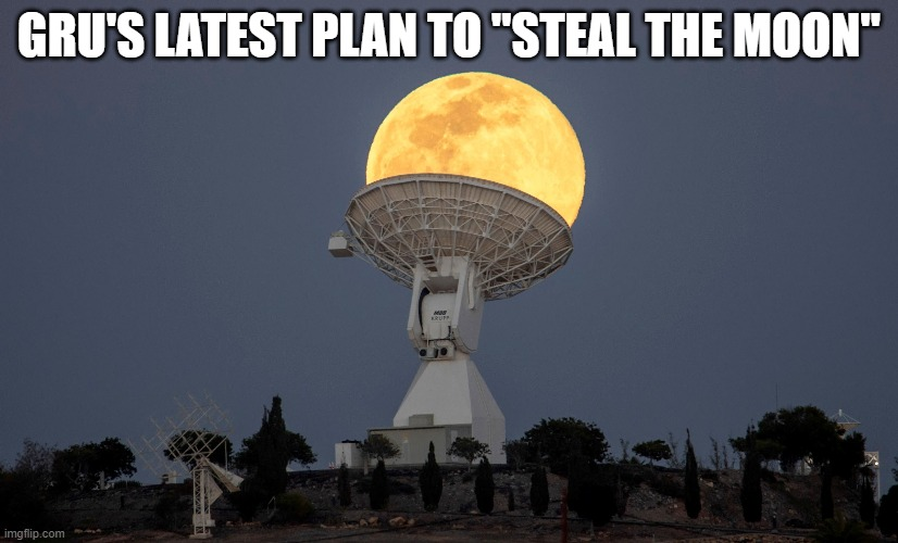 "GRU'S LATEST PLAN TO ""STEAL THE MOON"" 