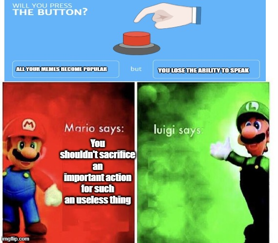Luigi took it, will you?. |  You shouldn't sacrifice an important action for such an useless thing | image tagged in mario bros views,popular | made w/ Imgflip meme maker