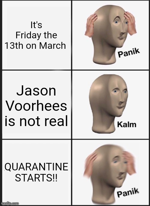 Panik Kalm Panik Meme | It's Friday the 13th on March Jason Voorhees is not real QUARANTINE STARTS!! | image tagged in memes,panik kalm panik | made w/ Imgflip meme maker