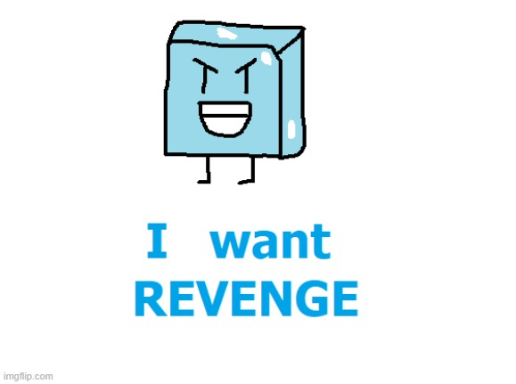 Ice Cube wants Revenge | image tagged in bfb,bfdi,fanart,artwork,cute,revenge | made w/ Imgflip meme maker