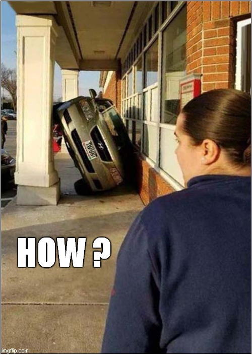 When A Stunt Driver Parks ! |  HOW ? | image tagged in fun,stunt,bad parking | made w/ Imgflip meme maker