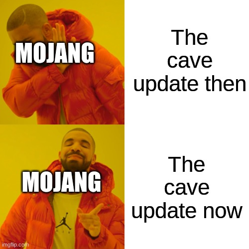 Minecraft memes |  The cave update then; MOJANG; The cave update now; MOJANG | image tagged in memes,drake hotline bling | made w/ Imgflip meme maker