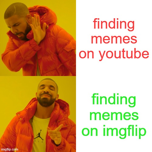 Drake Hotline Bling Meme |  finding memes on youtube; finding memes on imgflip | image tagged in memes,drake hotline bling | made w/ Imgflip meme maker