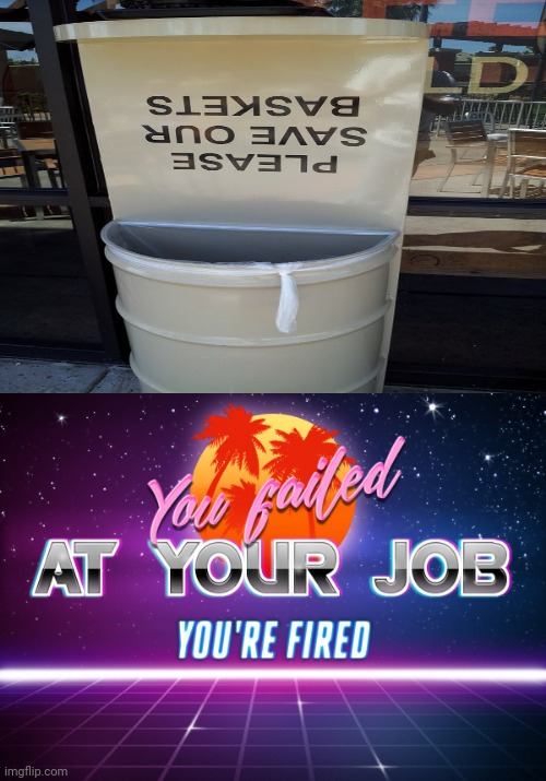 Upside down: Please save our baskets | image tagged in you failed at your job you're fired,you had one job,memes,meme,signs,fails | made w/ Imgflip meme maker