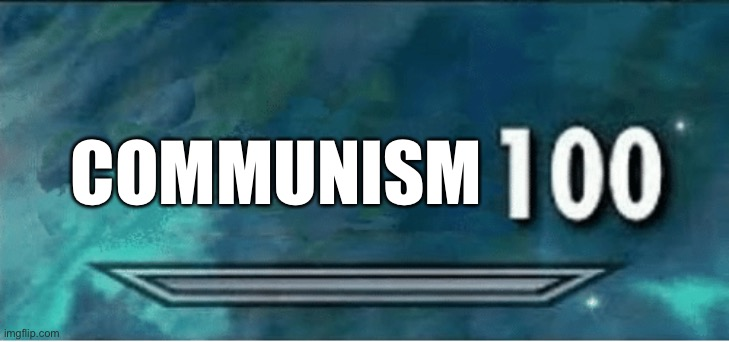 COMMUNISM | image tagged in skyrim 100 blank | made w/ Imgflip meme maker
