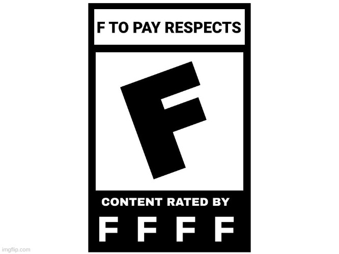 Rated F for F to pay respects | image tagged in f,press f to pay respects,esrb rating | made w/ Imgflip meme maker