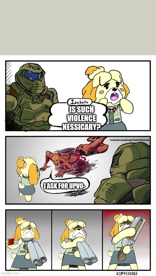 The demon will need to be burned once the bullet goes through |  IS SUCH VIOLENCE NESSICARY? I ASK FOR UPVO- | image tagged in isabelle doomguy,animal crossing,memes,funny,upvote begging,shotgun | made w/ Imgflip meme maker