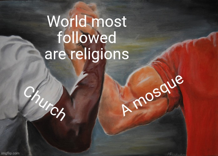 -Wonder to pray. |  World most followed are religions; A mosque; Church | image tagged in memes,epic handshake,inspirational quote,god religion universe,thoughts and prayers,world cup | made w/ Imgflip meme maker