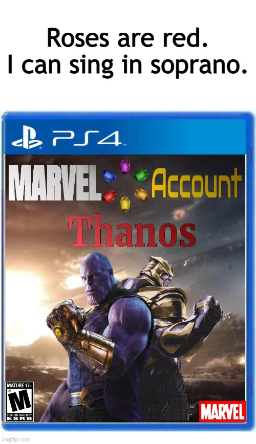 Roses are red, I can sing in soprano. PS4 Marvel Account Thanos. |  Roses are red. I can sing in soprano. | image tagged in ps4,marvel,thanos,endgame,roses are red | made w/ Imgflip meme maker