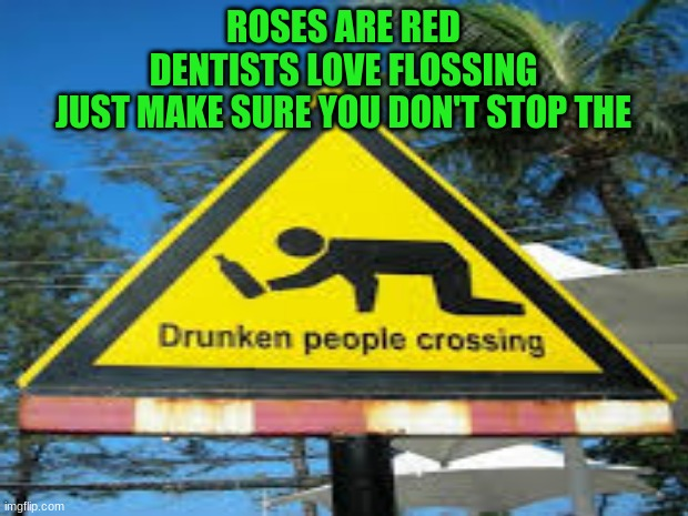 Roses are red |  ROSES ARE RED DENTISTS LOVE FLOSSING JUST MAKE SURE YOU DON'T STOP THE | image tagged in funny meme,poem | made w/ Imgflip meme maker