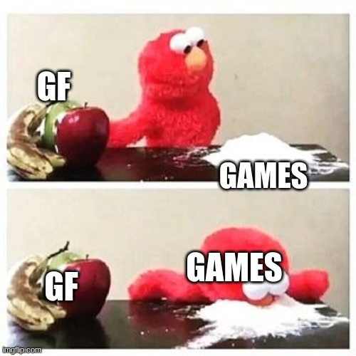 game time |  GF; GAMES; GAMES; GF | image tagged in elmo cocaine | made w/ Imgflip meme maker