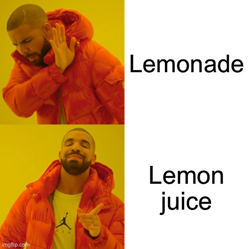 Drake Hotline Bling Meme |  Lemonade; Lemon juice | image tagged in memes,drake hotline bling | made w/ Imgflip meme maker