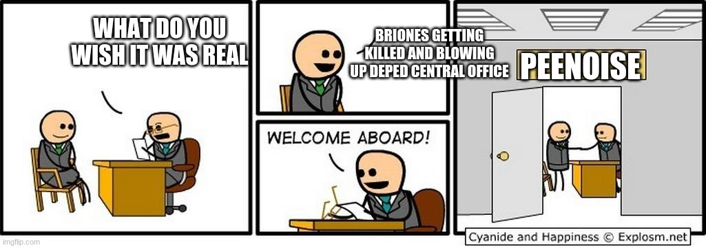 People against Academic Freeze  be like |  BRIONES GETTING KILLED AND BLOWING UP DEPED CENTRAL OFFICE; WHAT DO YOU WISH IT WAS REAL; PEENOISE | image tagged in job interview,funny | made w/ Imgflip meme maker