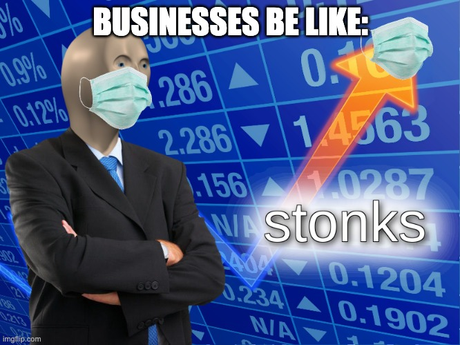 stonks |  BUSINESSES BE LIKE: | image tagged in stonks | made w/ Imgflip meme maker