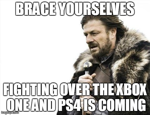 Brace Yourselves X is Coming Meme | BRACE YOURSELVES FIGHTING OVER THE XBOX ONE AND PS4 IS COMING | image tagged in memes,brace yourselves x is coming | made w/ Imgflip meme maker