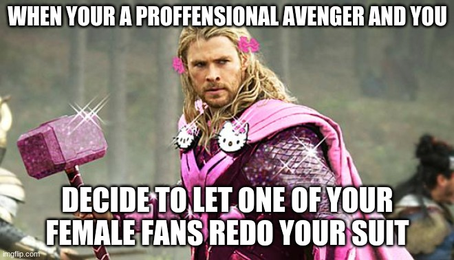 Pink Avengers |  WHEN YOUR A PROFFENSIONAL AVENGER AND YOU; DECIDE TO LET ONE OF YOUR FEMALE FANS REDO YOUR SUIT | image tagged in pink avengers | made w/ Imgflip meme maker