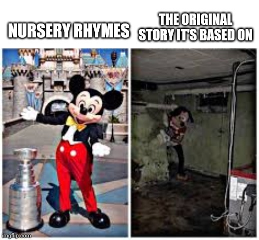 Lol The Memes are Right |  THE ORIGINAL STORY IT'S BASED ON; NURSERY RHYMES | image tagged in mickey mouse in disneyland | made w/ Imgflip meme maker