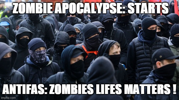 Antifa declared terrorist group |  ZOMBIE APOCALYPSE: STARTS; ANTIFAS: ZOMBIES LIFES MATTERS ! | image tagged in antifa declared terrorist group | made w/ Imgflip meme maker