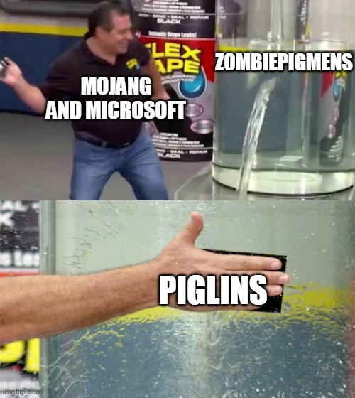 minecraft nether update meme |  ZOMBIEPIGMENS; MOJANG AND MICROSOFT; PIGLINS | image tagged in flex tape | made w/ Imgflip meme maker