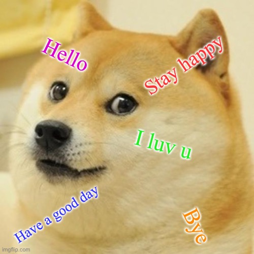 Thank you for reading! |  Hello; Stay happy; I luv u; Have a good day; Bye | image tagged in memes,doge,be happy | made w/ Imgflip meme maker