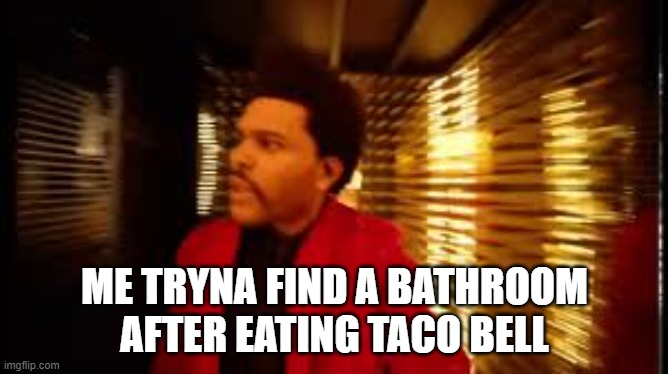 ME TRYNA FIND A BATHROOM AFTER EATING TACO BELL | image tagged in taco bell | made w/ Imgflip meme maker