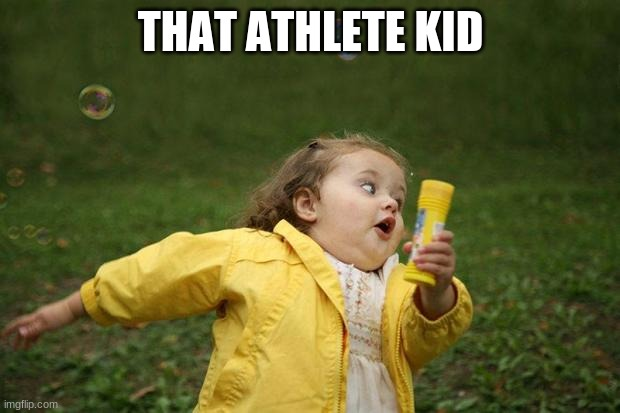 girl running | THAT ATHLETE KID | image tagged in girl running | made w/ Imgflip meme maker