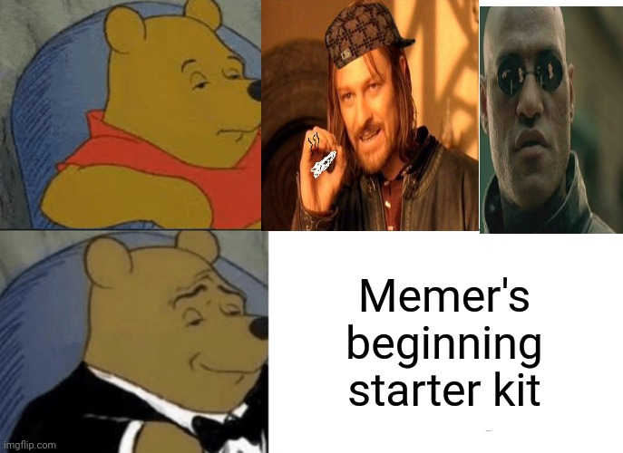 -They are known for anyone. |  Memer's beginning starter kit | image tagged in memes,tuxedo winnie the pooh,one does not simply 420 blaze it,what if i told you,matrix morpheus,lotr | made w/ Imgflip meme maker