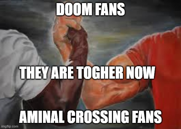 Handshake |  DOOM FANS; THEY ARE TOGHER NOW; AMINAL CROSSING FANS | image tagged in handshake | made w/ Imgflip meme maker