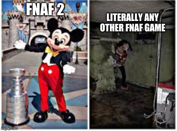 mickey mouse in disneyland |  LITERALLY ANY OTHER FNAF GAME; FNAF 2 | image tagged in mickey mouse in disneyland | made w/ Imgflip meme maker