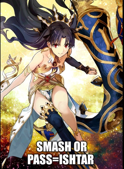 Smash or pas?=you need to put it on automatic approval please? |  SMASH OR PASS=ISHTAR | made w/ Imgflip meme maker