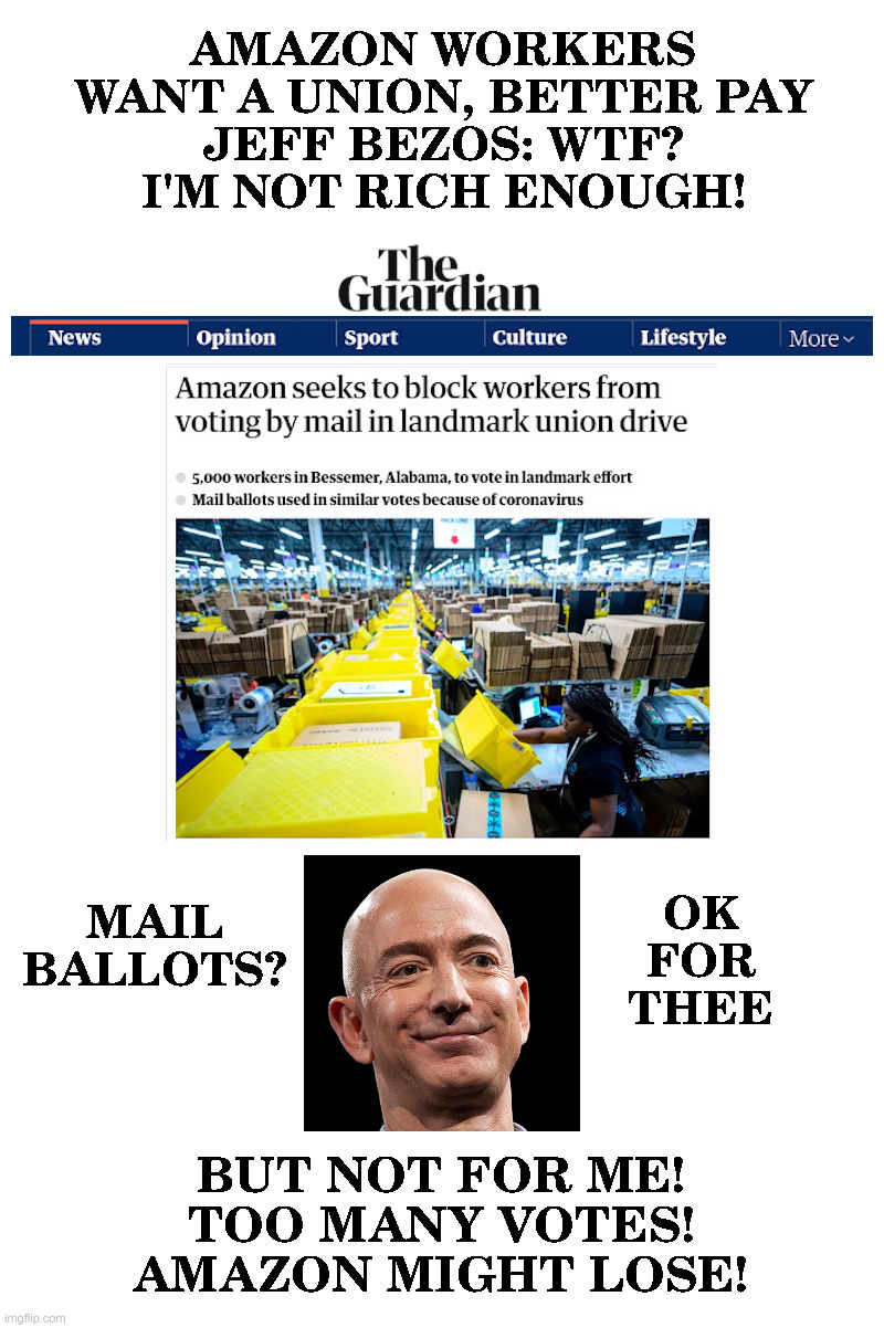 Amazon Workers Want A Union, Bezos: WTF? | image tagged in jeff bezos,amazon,big tech,greed,workers,screwed | made w/ Imgflip meme maker