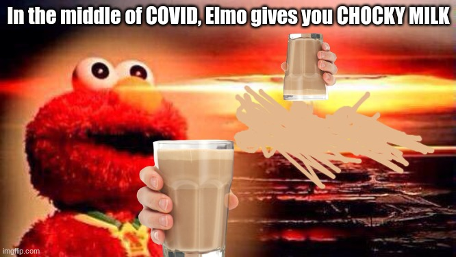 Finally OUR SAVIOR GAVE US THE REAL COVID-19 VACCINE |  In the middle of COVID, Elmo gives you CHOCKY MILK | image tagged in elmo nuke bomb,choccy milk | made w/ Imgflip meme maker