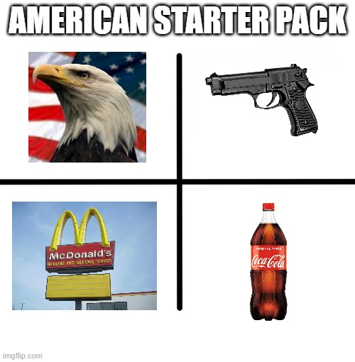 american starter pack |  AMERICAN STARTER PACK | image tagged in memes,blank starter pack | made w/ Imgflip meme maker
