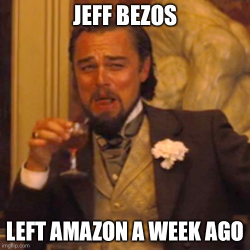 Laughing Leo Meme | JEFF BEZOS LEFT AMAZON A WEEK AGO | image tagged in memes,laughing leo | made w/ Imgflip meme maker