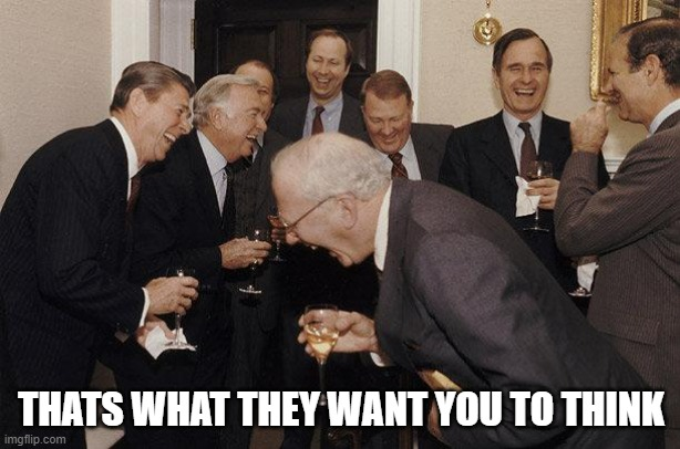 And Then He Said | THATS WHAT THEY WANT YOU TO THINK | image tagged in and then he said | made w/ Imgflip meme maker