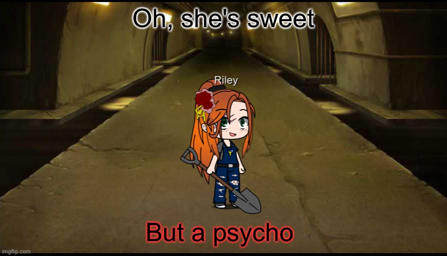 Riley in a nutshell |  Oh, she's sweet; But a psycho | made w/ Imgflip meme maker