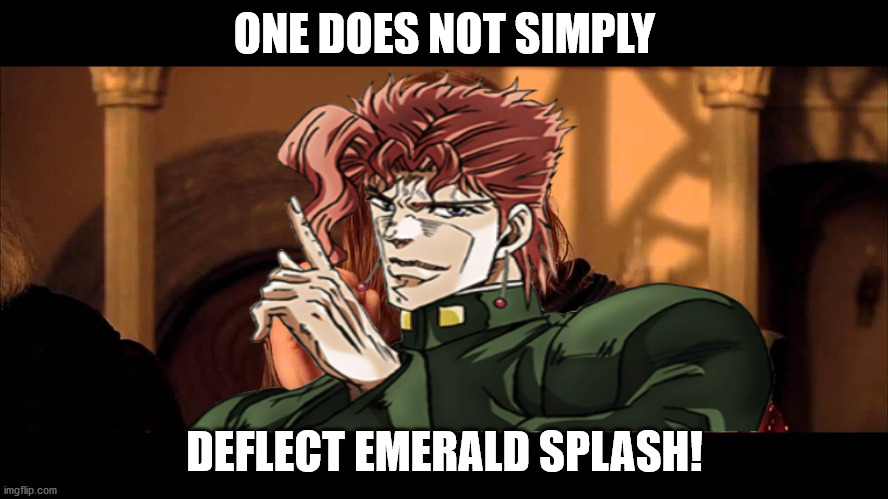Emerald Splash |  ONE DOES NOT SIMPLY; DEFLECT EMERALD SPLASH! | image tagged in jojo's bizarre adventure,lord of the rings,one does not simply | made w/ Imgflip meme maker