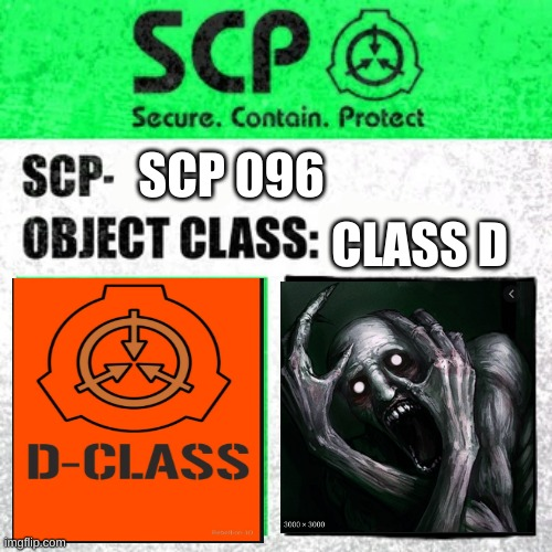 scp |  CLASS D; SCP 096 | image tagged in scp label template safe | made w/ Imgflip meme maker