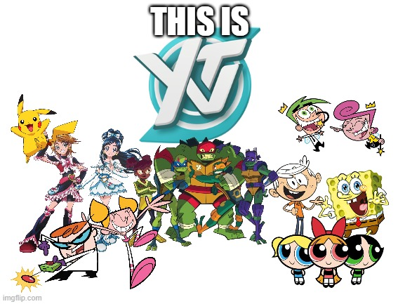 This is YTV! |  THIS IS | image tagged in blank white template,ytv,dexters lab,powerpuff girls,nickelodeon,anime | made w/ Imgflip meme maker