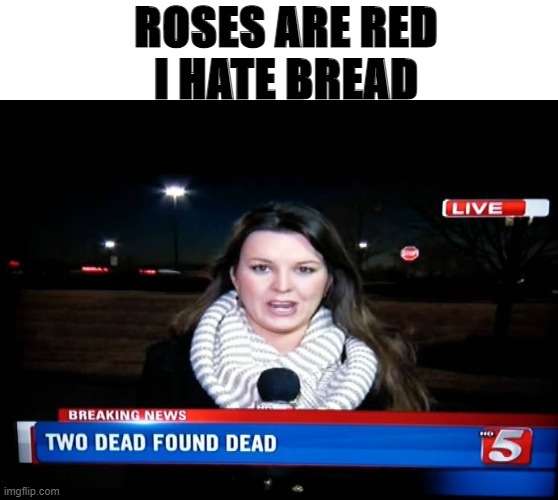 Wait. Too dead people had been found dead. Does that make sense? |  ROSES ARE RED I HATE BREAD | image tagged in memes,roses are red violets are are blue,roses are red,dead | made w/ Imgflip meme maker