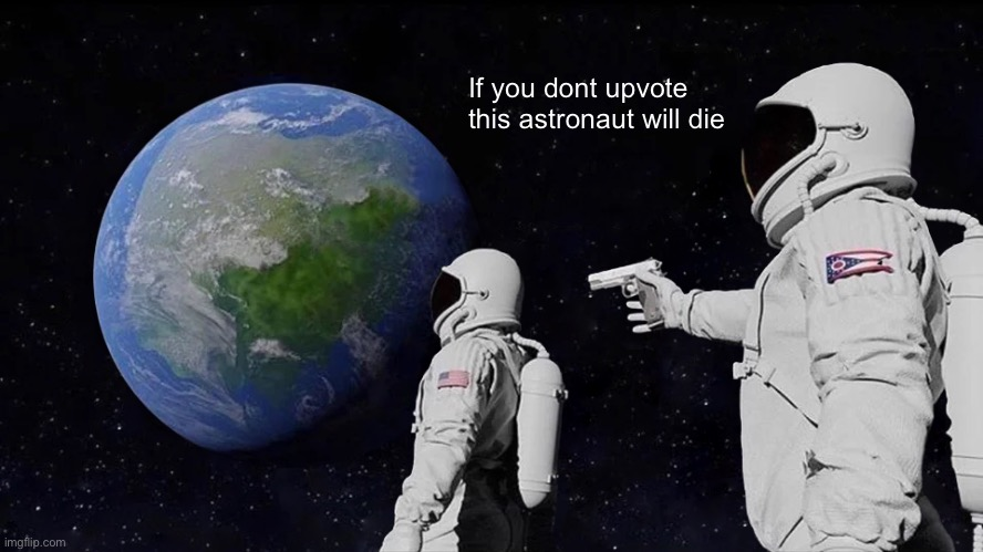 Always Has Been |  If you dont upvote this astronaut will die | image tagged in memes,always has been | made w/ Imgflip meme maker