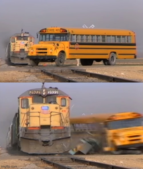 A train hitting a school bus | image tagged in a train hitting a school bus | made w/ Imgflip meme maker