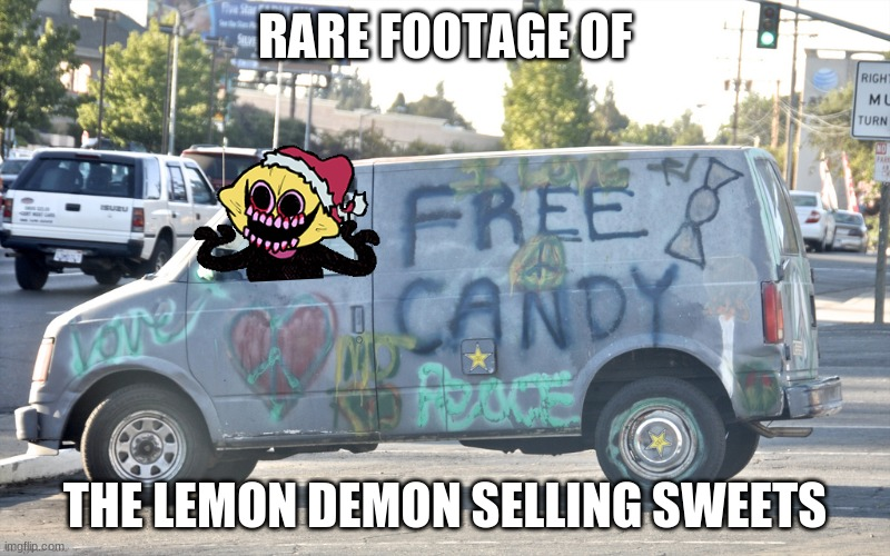 Wait what |  RARE FOOTAGE OF; THE LEMON DEMON SELLING SWEETS | image tagged in white van,memes,friday night funkin,lemons | made w/ Imgflip meme maker