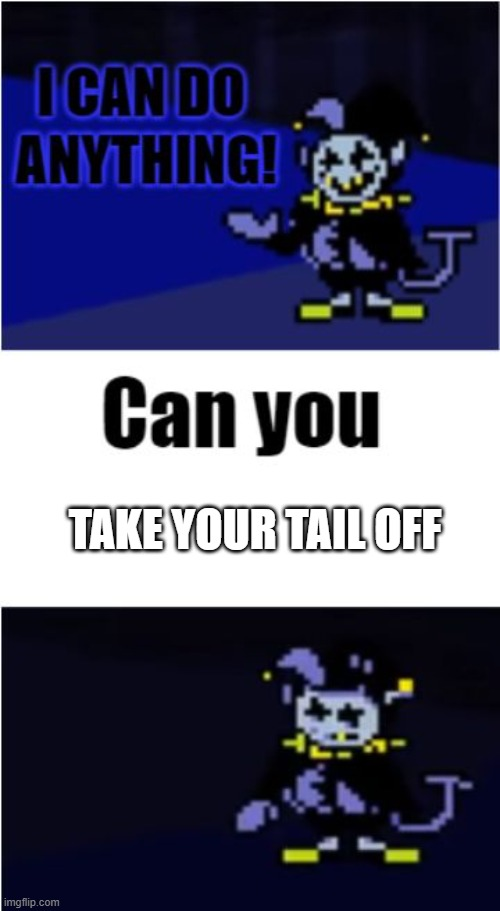 I Can Do Anything |  TAKE YOUR TAIL OFF | image tagged in i can do anything | made w/ Imgflip meme maker