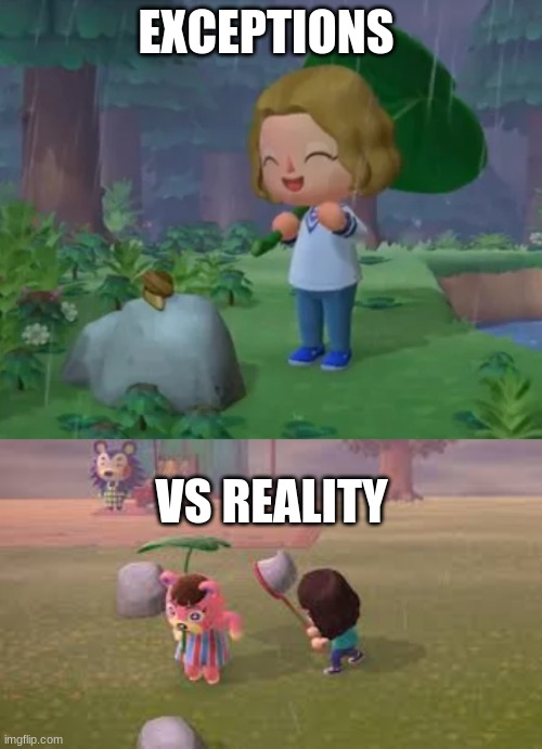 EXCEPTIONS; VS REALITY | image tagged in acnh commercial,acnh,animal crossing,anime,crossing | made w/ Imgflip meme maker