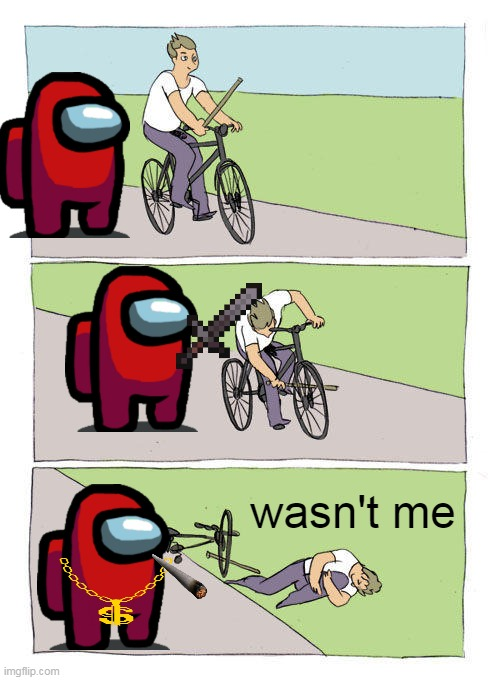i not sus k |  wasn't me | image tagged in memes,bike fall | made w/ Imgflip meme maker